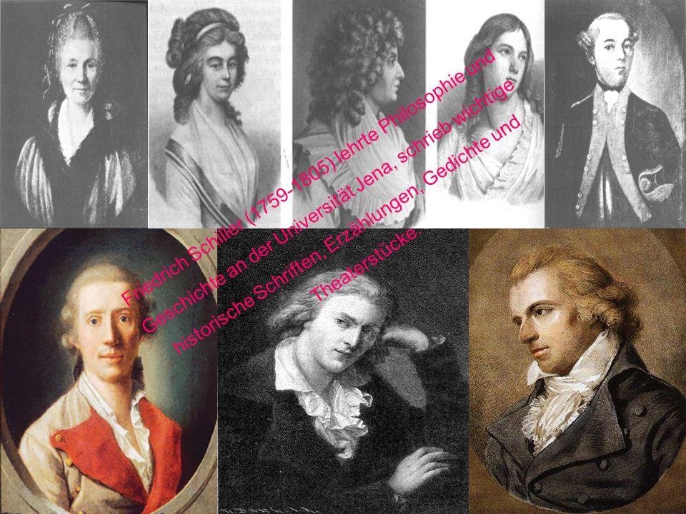 Friedrich Schiller (1759-1805) lehrte Philosophie und Geschichte an der Universität Jena, schrieb wichtige historische Schriften, Erzählungen, Gedicht