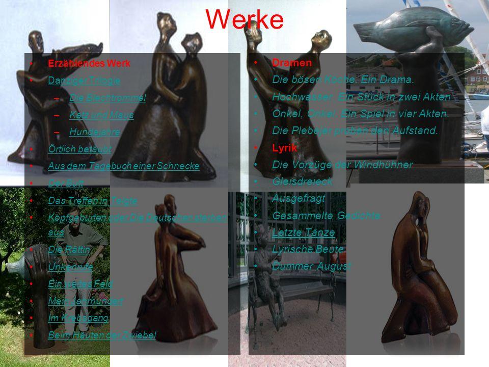Werke Erzählendes Werk Danziger Trilogie –Die BlechtrommelDie Blechtrommel –Katz und MausKatz und Maus –HundejahreHundejahre Örtlich betäubt Aus dem T