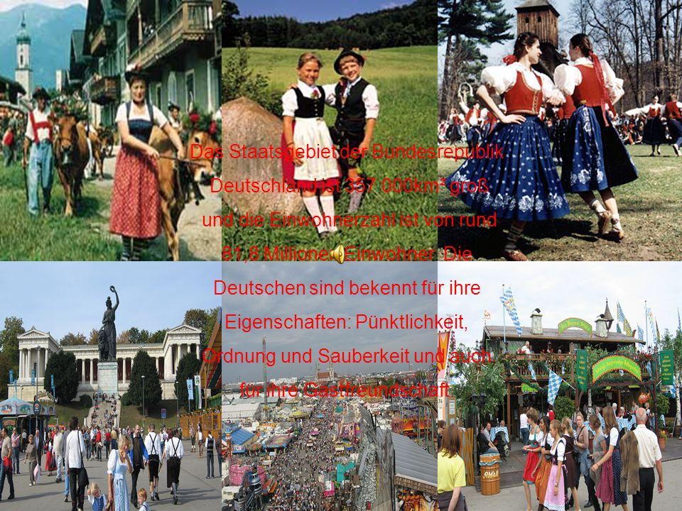 Das Staatsgebiet der Bundesrepublik Deutschland ist 357 000km² groß und die Einwohnerzahl ist von rund 81,8 Millionen Einwohner. Die Deutschen sind be