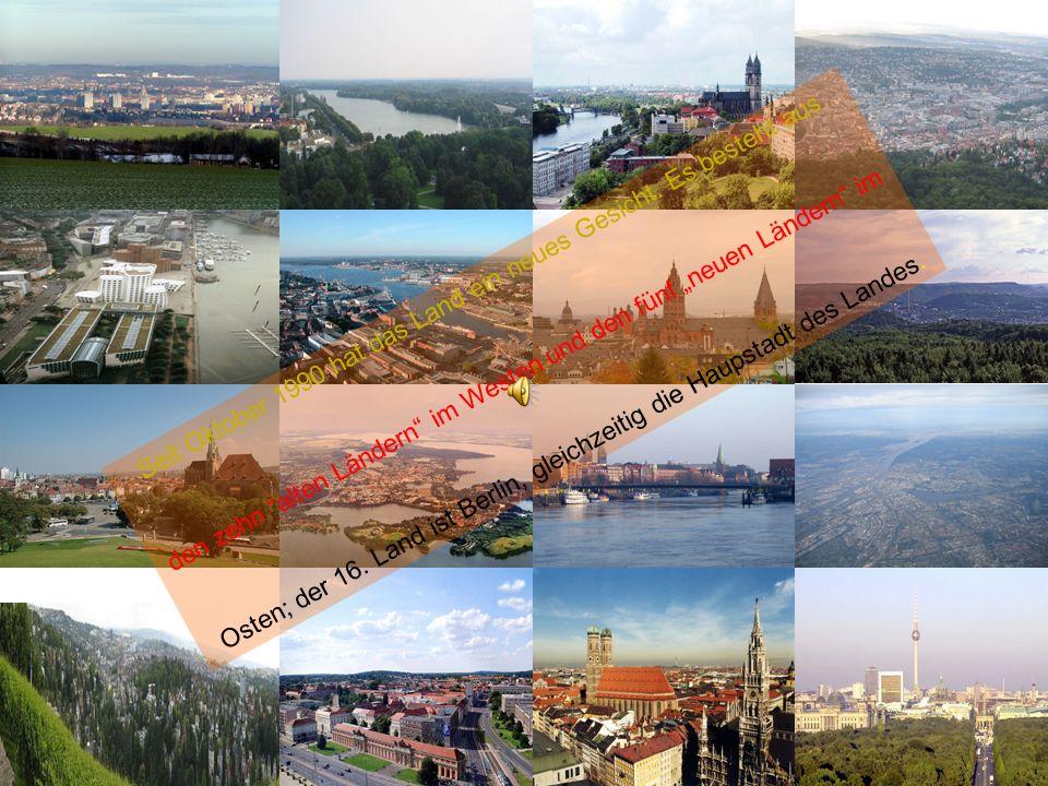 Seit Oktober 1990 hat das Land ein neues Gesicht. Es besteht aus den zehn alten Ländern im Westen und den fünf neuen Ländern im Osten; der 16. Land is