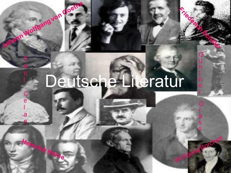 Deutsche Literatur Johann Wolfgang von Goethe Friederich Schiller Heinrich Heine Wolfgang Borchert PaulCelanPaulCelan GüntherGrassGüntherGrass