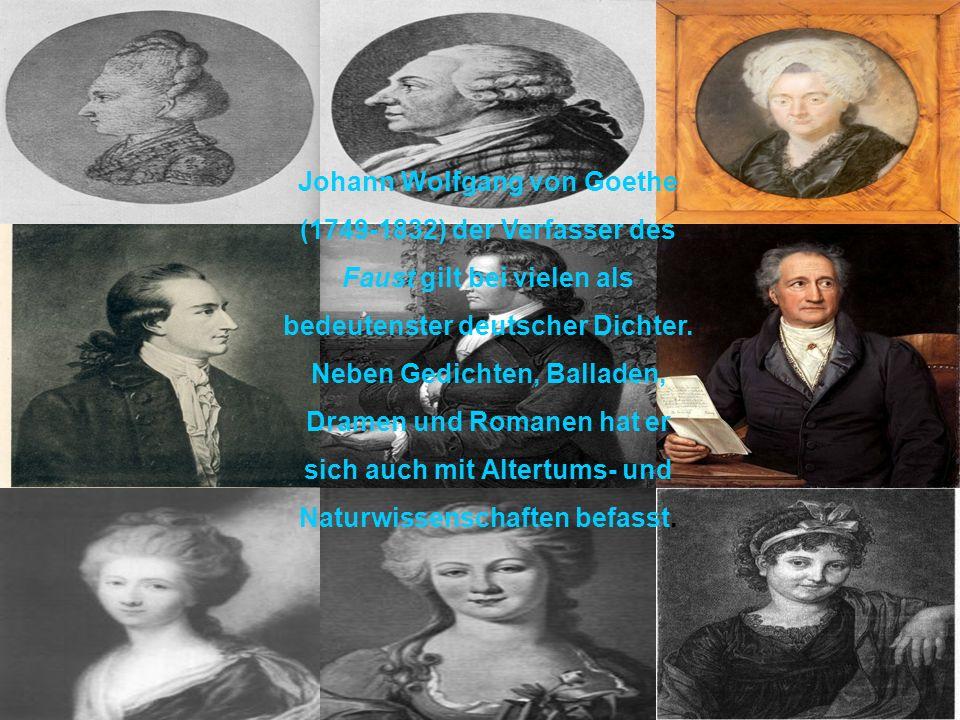 Johann Wolfgang von Goethe (1749-1832) der Verfasser des Faust gilt bei vielen als bedeutenster deutscher Dichter. Neben Gedichten, Balladen, Dramen u