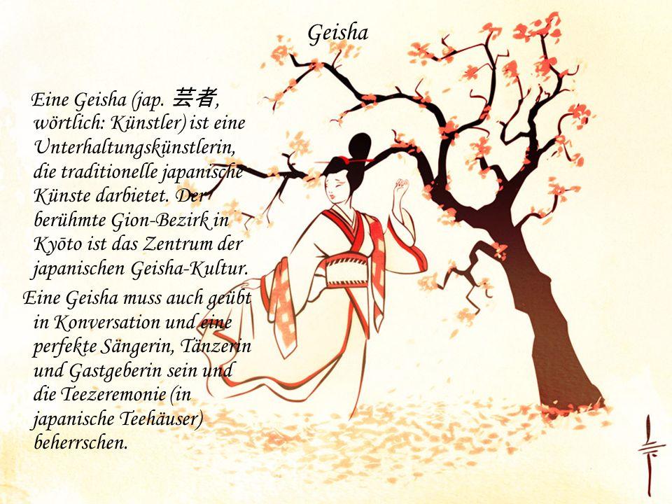 Geisha Eine Geisha (jap., wörtlich: Künstler) ist eine Unterhaltungskünstlerin, die traditionelle japanische Künste darbietet. Der berühmte Gion-Bezir