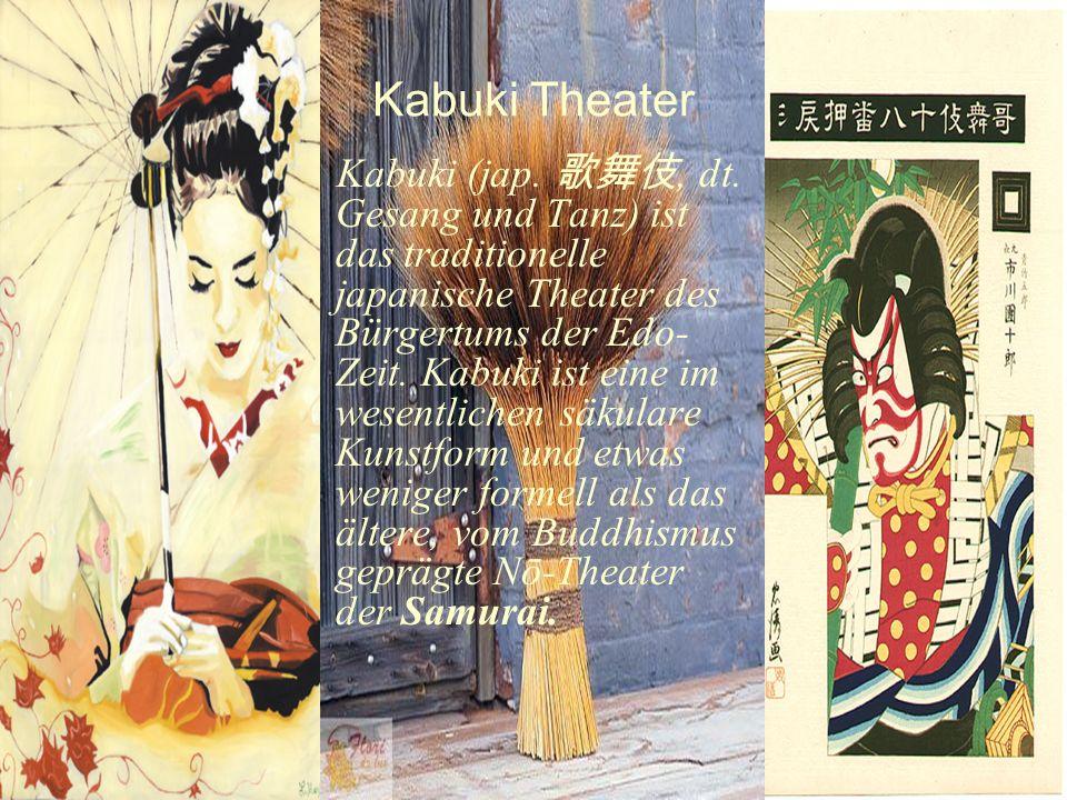 Kabuki Theater Kabuki (jap., dt. Gesang und Tanz) ist das traditionelle japanische Theater des Bürgertums der Edo- Zeit. Kabuki ist eine im wesentlich
