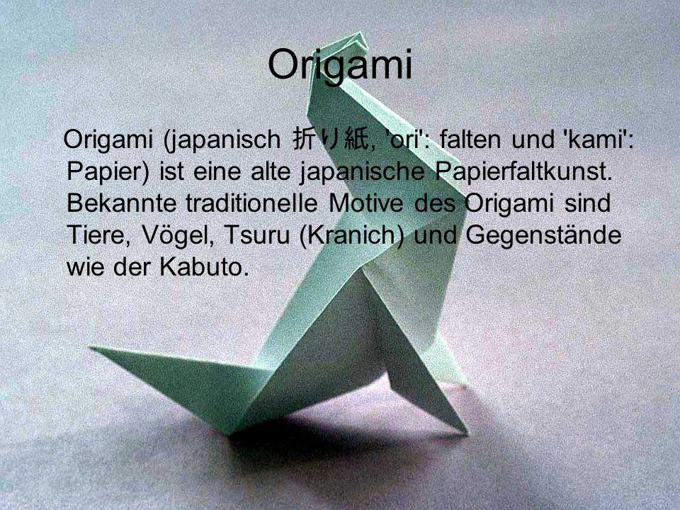 Origami Origami (japanisch, 'ori': falten und 'kami': Papier) ist eine alte japanische Papierfaltkunst. Bekannte traditionelle Motive des Origami sind