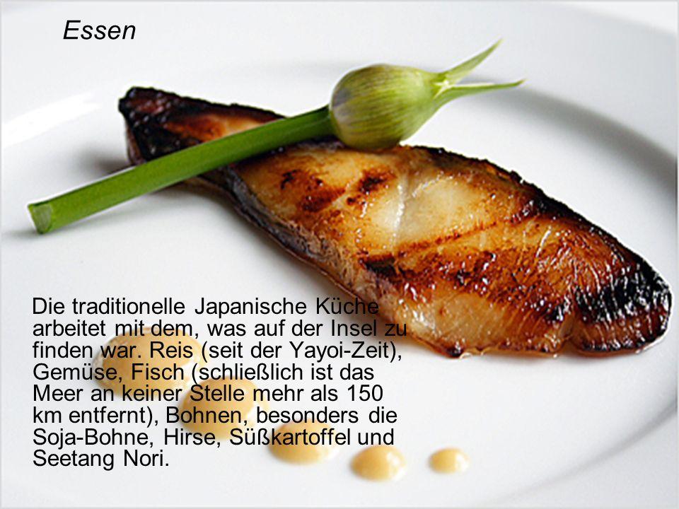 Essen Die traditionelle Japanische Küche arbeitet mit dem, was auf der Insel zu finden war. Reis (seit der Yayoi-Zeit), Gemüse, Fisch (schließlich ist