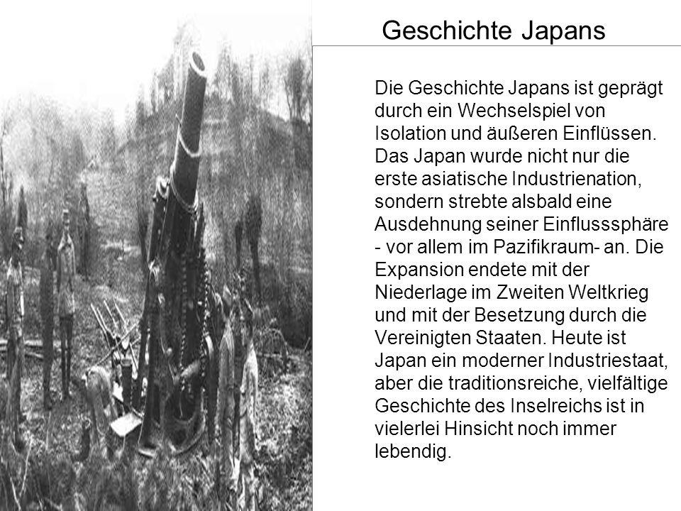 Geschichte Japans Die Geschichte Japans ist geprägt durch ein Wechselspiel von Isolation und äußeren Einflüssen. Das Japan wurde nicht nur die erste a