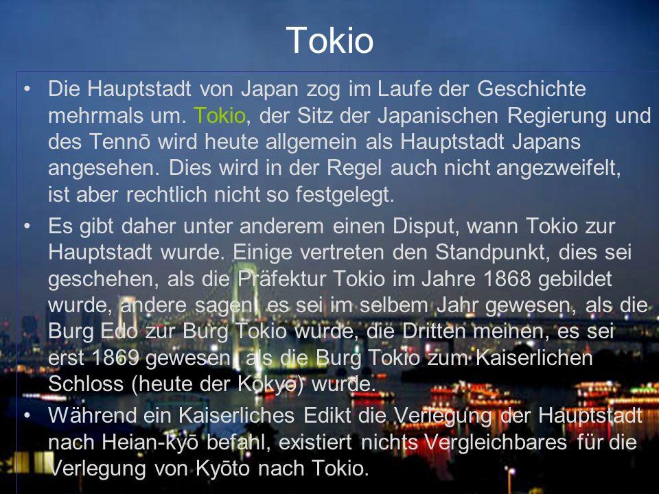 Tokio Die Hauptstadt von Japan zog im Laufe der Geschichte mehrmals um. Tokio, der Sitz der Japanischen Regierung und des Tennō wird heute allgemein a