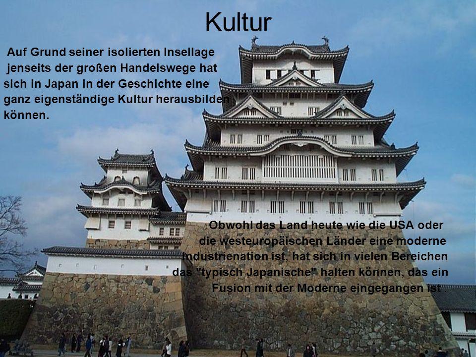 Kultur Auf Grund seiner isolierten Insellage jenseits der großen Handelswege hat sich in Japan in der Geschichte eine ganz eigenständige Kultur heraus