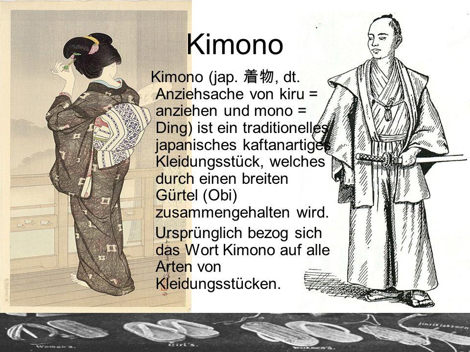 Kimono Kimono (jap., dt. Anziehsache von kiru = anziehen und mono = Ding) ist ein traditionelles japanisches kaftanartiges Kleidungsstück, welches dur