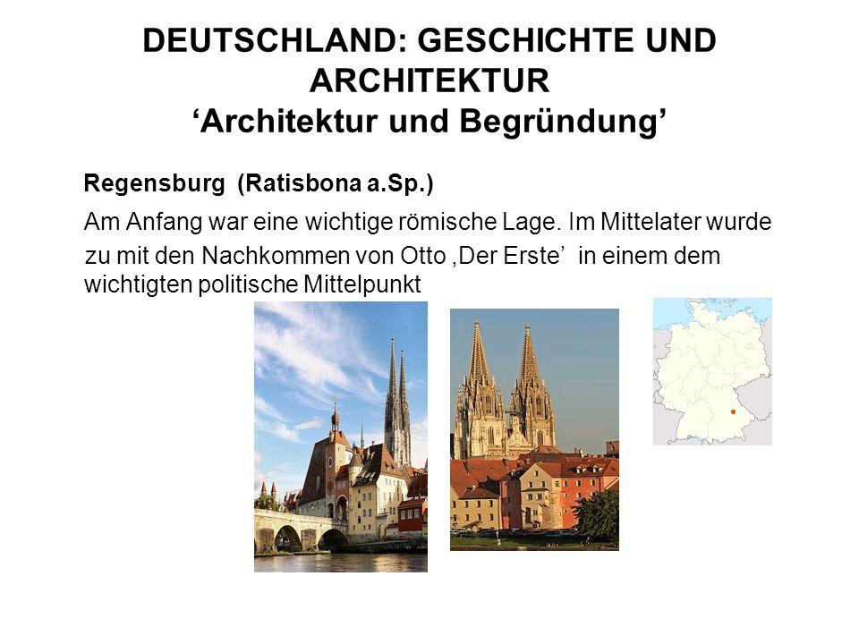 DEUTSCHLAND: GESCHICHTE UND ARCHITEKTUR Architektur und Begründung Regensburg (Ratisbona a.Sp.) Am Anfang war eine wichtige römische Lage. Im Mittelat