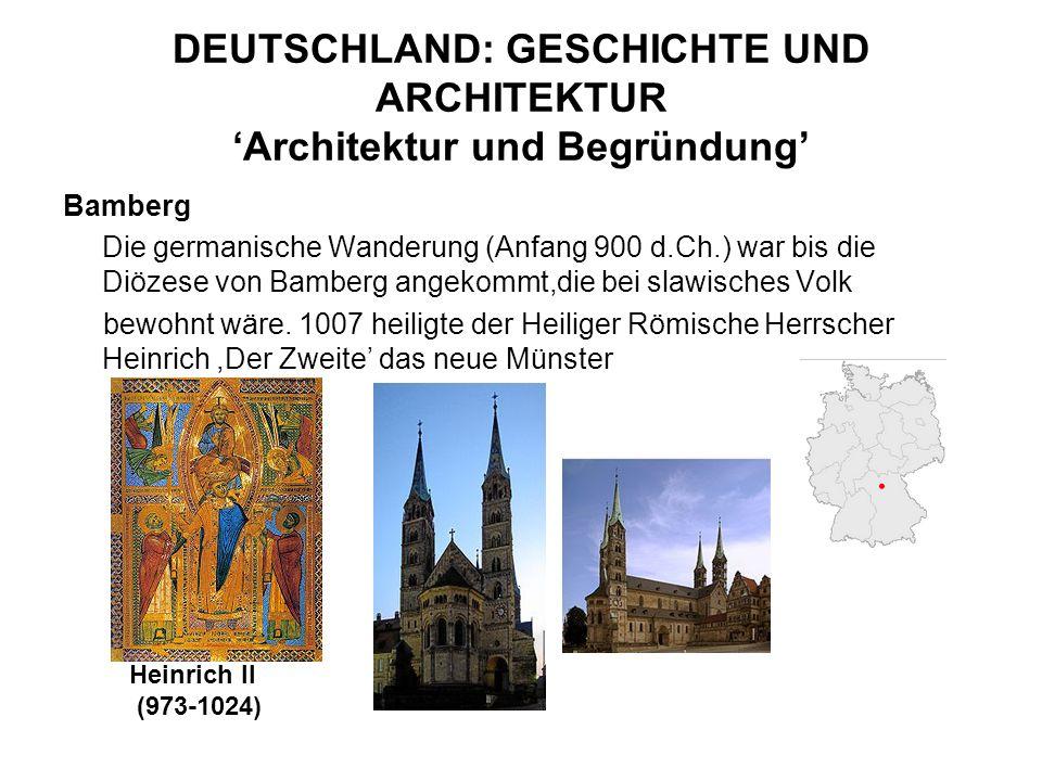 DEUTSCHLAND: GESCHICHTE UND ARCHITEKTUR Architektur und Begründung Bamberg Die germanische Wanderung (Anfang 900 d.Ch.) war bis die Diözese von Bamber