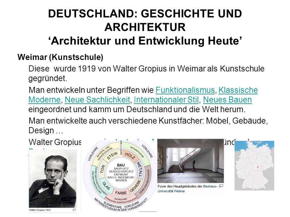 DEUTSCHLAND: GESCHICHTE UND ARCHITEKTUR Architektur und Entwicklung Heute Weimar (Kunstschule) Diese wurde 1919 von Walter Gropius in Weimar als Kunst