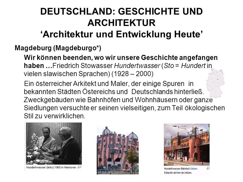 DEUTSCHLAND: GESCHICHTE UND ARCHITEKTUR Architektur und Entwicklung Heute Magdeburg (Magdeburgo*) Wir können beenden, wo wir unsere Geschichte angefan