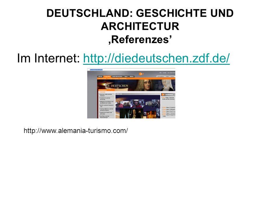 DEUTSCHLAND: GESCHICHTE UND ARCHITECTUR,Referenzes Im Internet: http://diedeutschen.zdf.de/http://diedeutschen.zdf.de/ http://www.alemania-turismo.com