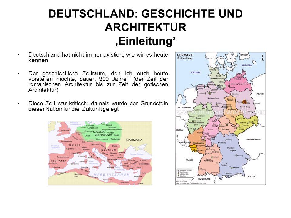 DEUTSCHLAND: GESCHICHTE UND ARCHITEKTUR,Einleitung Deutschland hat nicht immer existiert, wie wir es heute kennen Der geschichtliche Zeitraum, den ich