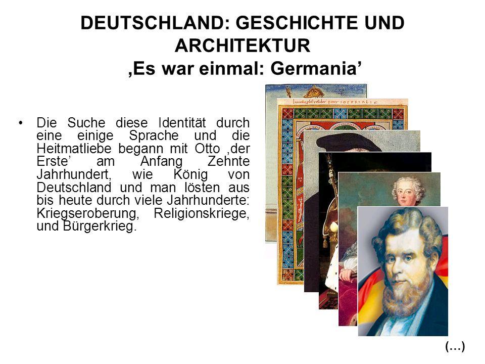 DEUTSCHLAND: GESCHICHTE UND ARCHITEKTUR,Es war einmal: Germania Die Suche diese Identität durch eine einige Sprache und die Heitmatliebe begann mit Ot