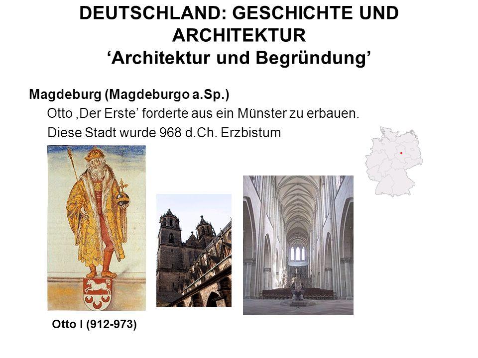 DEUTSCHLAND: GESCHICHTE UND ARCHITEKTUR Architektur und Begründung Magdeburg (Magdeburgo a.Sp.) Otto,Der Erste forderte aus ein Münster zu erbauen. Di