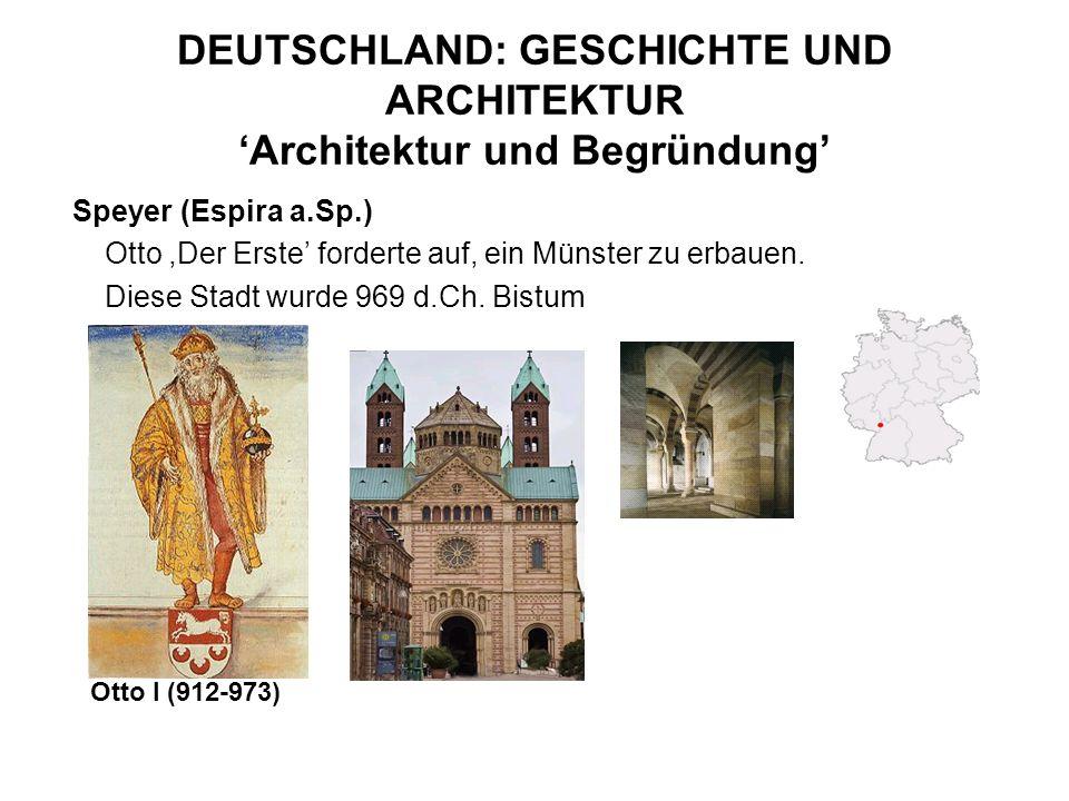 DEUTSCHLAND: GESCHICHTE UND ARCHITEKTUR Architektur und Begründung Speyer (Espira a.Sp.) Otto,Der Erste forderte auf, ein Münster zu erbauen. Diese St