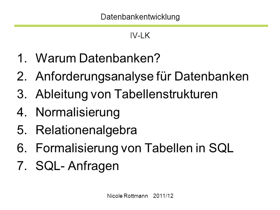 Nicole Rottmann 2011/12 Datenbankentwicklung IV-LK 1.Warum Datenbanken.