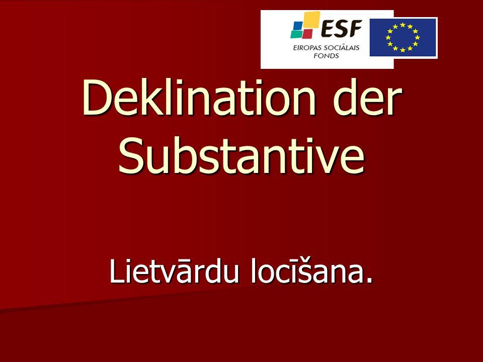 Deklination der Substantive Lietvārdu locīšana.