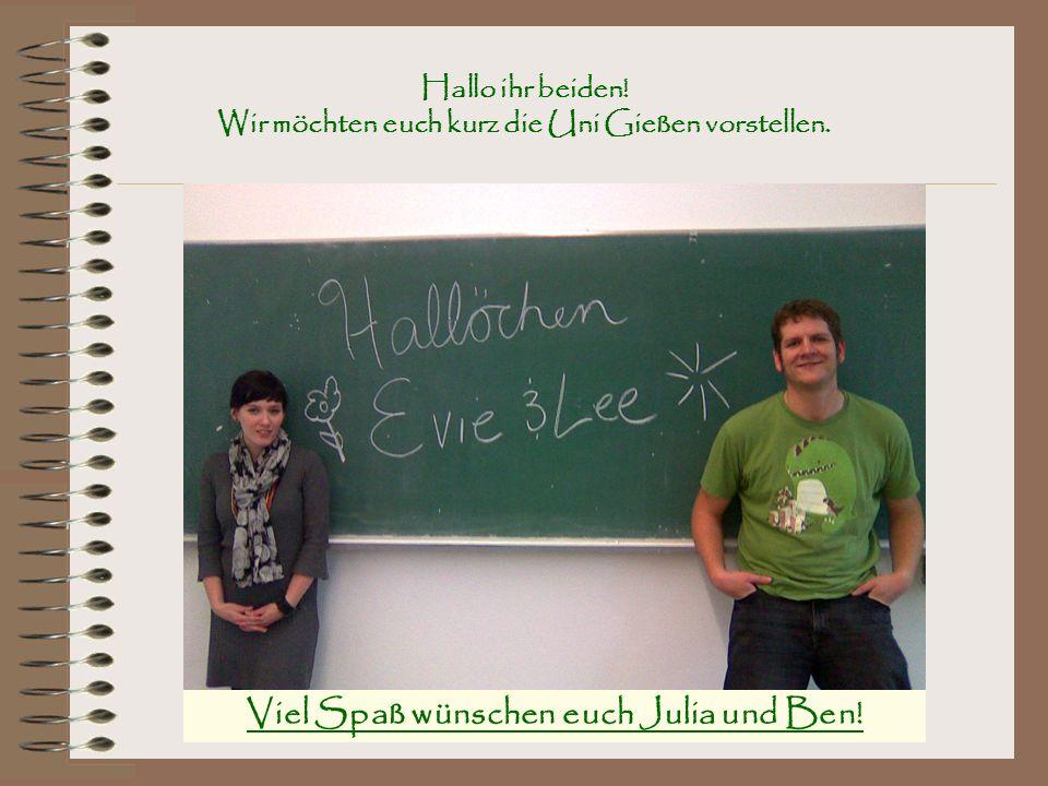 Hallo ihr beiden! Wir möchten euch kurz die Uni Gießen vorstellen. Viel Spaß wünschen euch Julia und Ben!