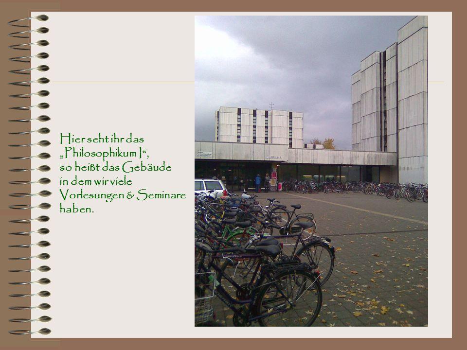 Hier seht ihr das Philosophikum I, so heißt das Gebäude in dem wir viele Vorlesungen & Seminare haben.