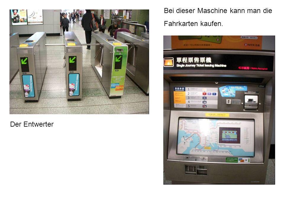 Der Entwerter Bei dieser Maschine kann man die Fahrkarten kaufen.