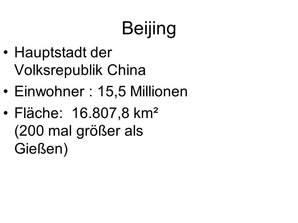 Hauptstadt der Volksrepublik China Einwohner : 15,5 Millionen Fläche: 16.807,8 km² (200 mal größer als Gießen)