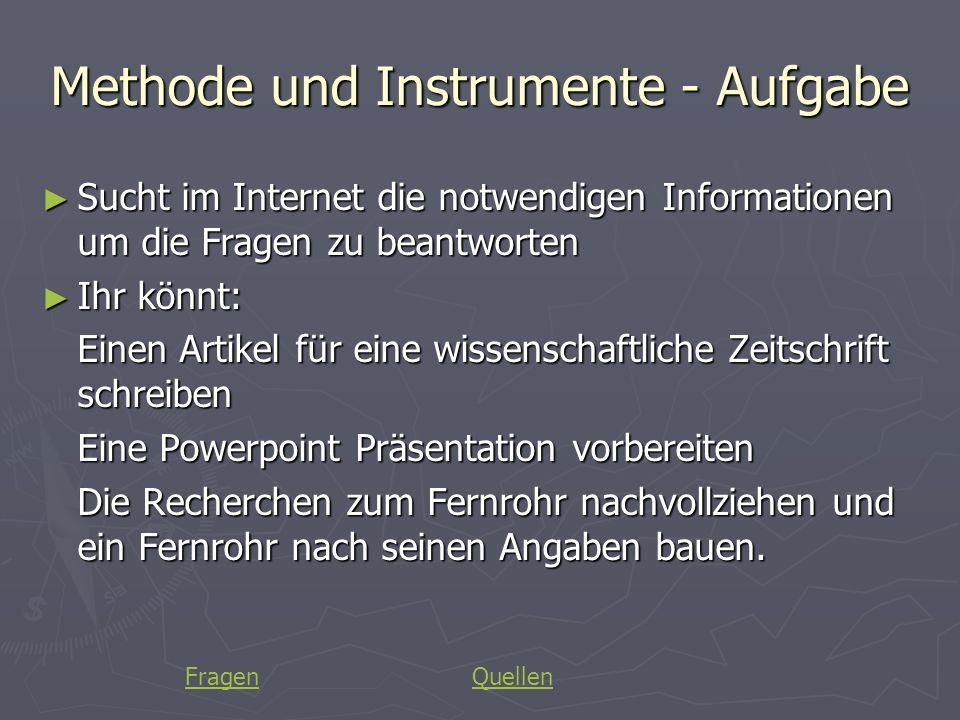 Methode und Instrumente - Aufgabe Sucht im Internet die notwendigen Informationen um die Fragen zu beantworten Sucht im Internet die notwendigen Infor