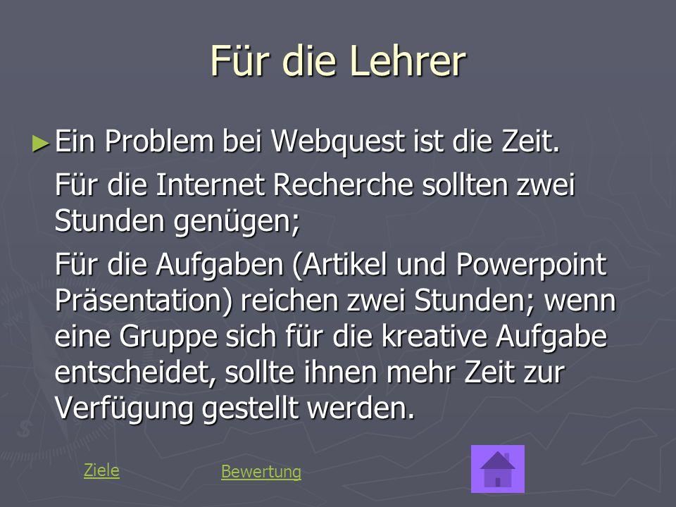Für die Lehrer Ein Problem bei Webquest ist die Zeit. Ein Problem bei Webquest ist die Zeit. Für die Internet Recherche sollten zwei Stunden genügen;