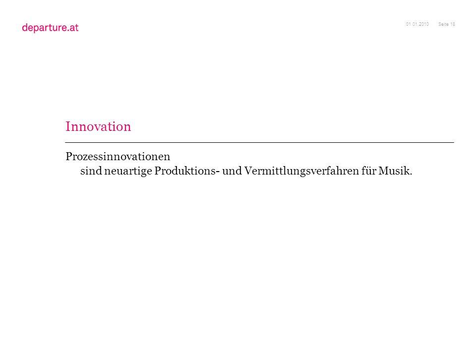Seite 18 Prozessinnovationen sind neuartige Produktions- und Vermittlungsverfahren für Musik. 01.01.2010 Innovation