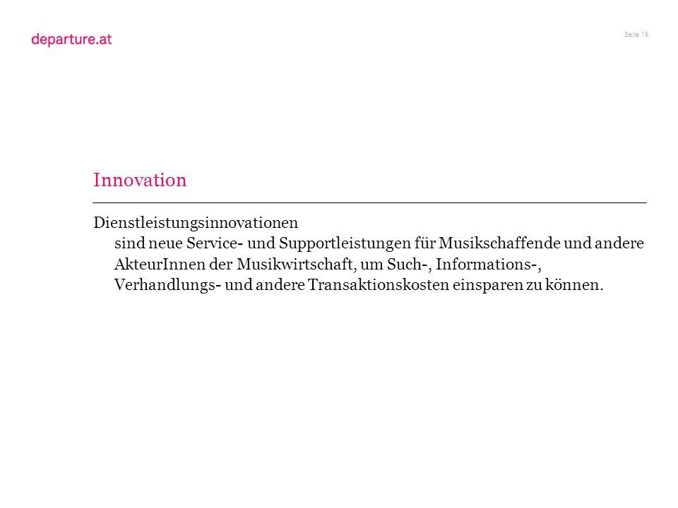 Seite 19 Dienstleistungsinnovationen sind neue Service- und Supportleistungen für Musikschaffende und andere AkteurInnen der Musikwirtschaft, um Such-