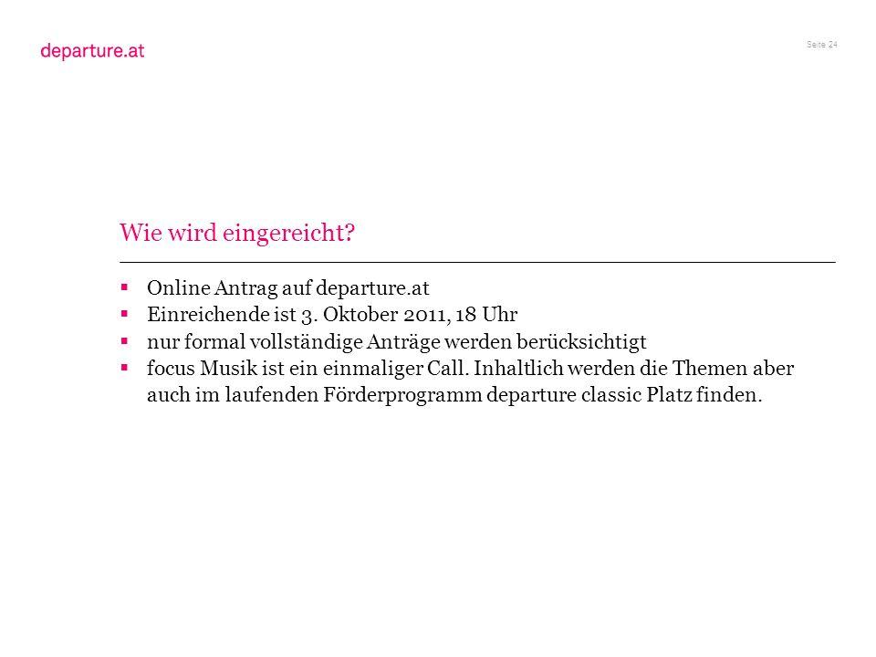 Seite 24 Wie wird eingereicht? Online Antrag auf departure.at Einreichende ist 3. Oktober 2011, 18 Uhr nur formal vollständige Anträge werden berücksi