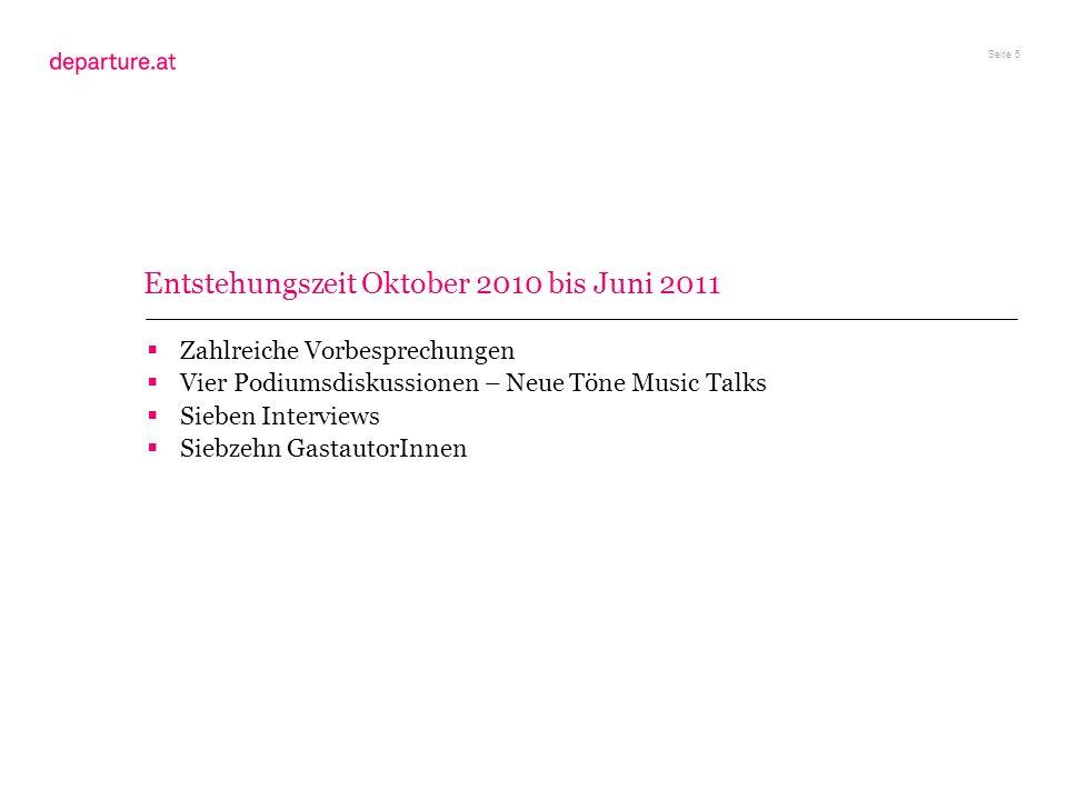 Seite 5 Entstehungszeit Oktober 2010 bis Juni 2011 Zahlreiche Vorbesprechungen Vier Podiumsdiskussionen – Neue Töne Music Talks Sieben Interviews Sieb