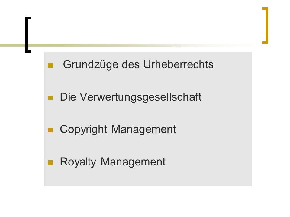 Grundzüge des Urheberrechts Die Verwertungsgesellschaft Copyright Management Royalty Management