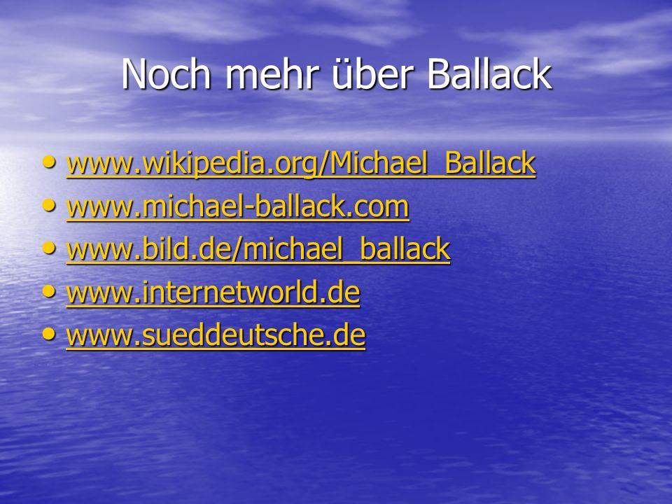 Noch mehr über Ballack www.wikipedia.org/Michael_Ballack www.wikipedia.org/Michael_Ballack www.wikipedia.org/Michael_Ballack www.michael-ballack.com w