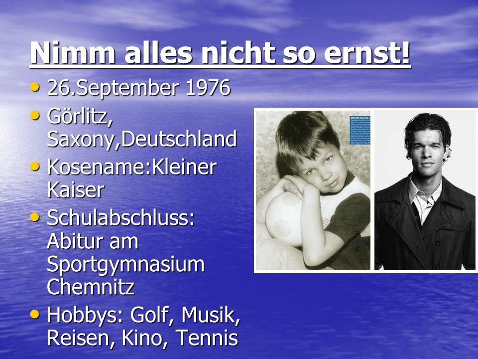 Nimm alles nicht so ernst! 26.September 1976 26.September 1976 Görlitz, Saxony,Deutschland Görlitz, Saxony,Deutschland Kosename:Kleiner Kaiser Kosenam