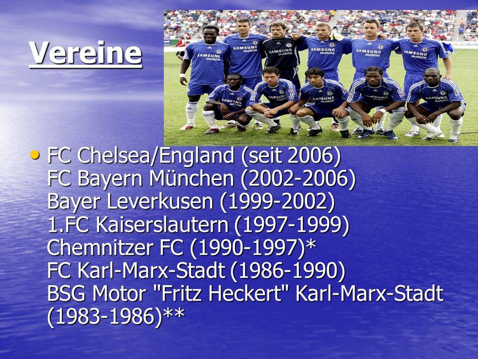 Vereine FC Chelsea/England (seit 2006) FC Bayern München (2002-2006) Bayer Leverkusen (1999-2002) 1.FC Kaiserslautern (1997-1999) Chemnitzer FC (1990-
