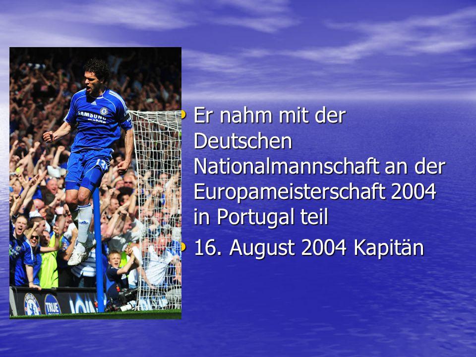 Er nahm mit der Deutschen Nationalmannschaft an der Europameisterschaft 2004 in Portugal teil Er nahm mit der Deutschen Nationalmannschaft an der Euro