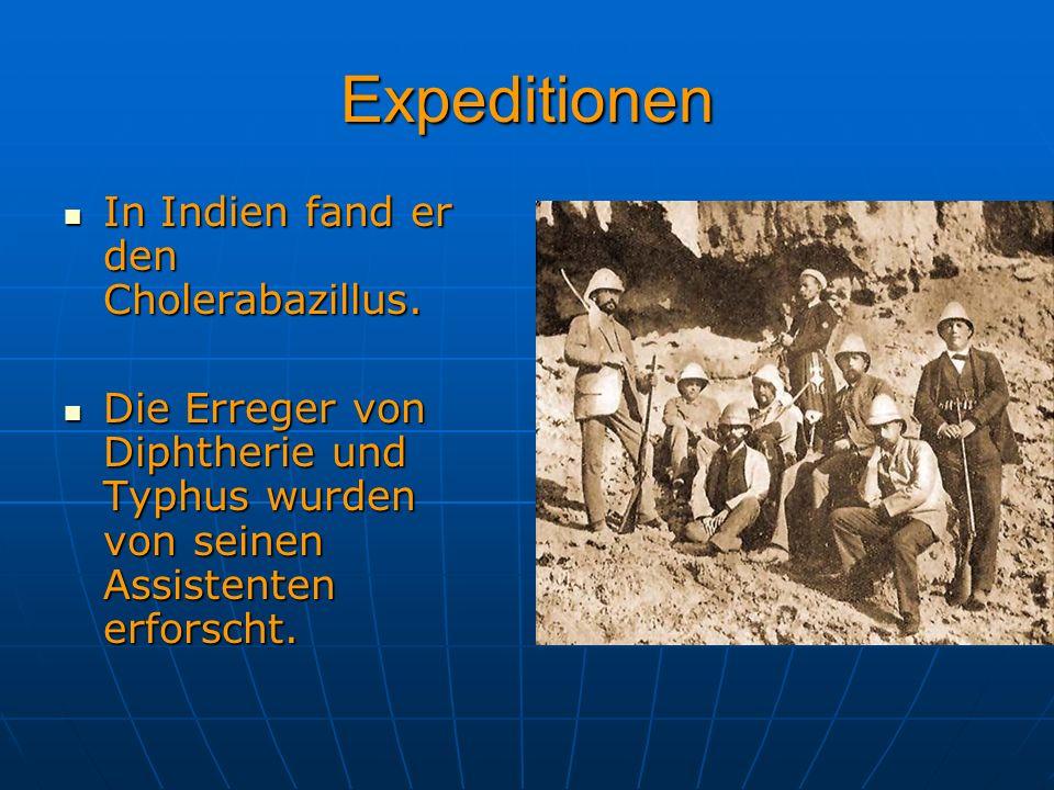 Expeditionen In Indien fand er den Cholerabazillus. In Indien fand er den Cholerabazillus. Die Erreger von Diphtherie und Typhus wurden von seinen Ass