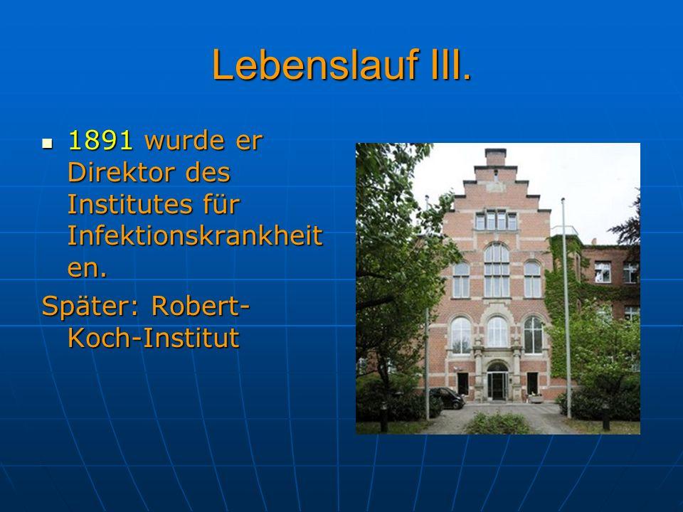 Lebenslauf III. 1891 wurde er Direktor des Institutes für Infektionskrankheit en. 1891 wurde er Direktor des Institutes für Infektionskrankheit en. Sp