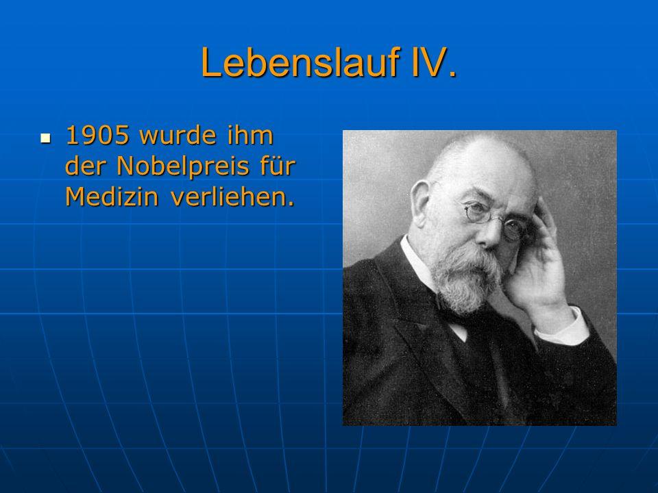 Lebenslauf IV. 1905 wurde ihm der Nobelpreis für Medizin verliehen. 1905 wurde ihm der Nobelpreis für Medizin verliehen.