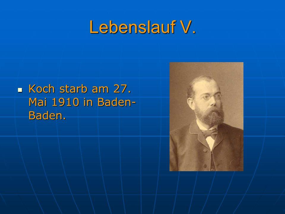Lebenslauf V. Koch starb am 27. Mai 1910 in Baden- Baden. Koch starb am 27. Mai 1910 in Baden- Baden.