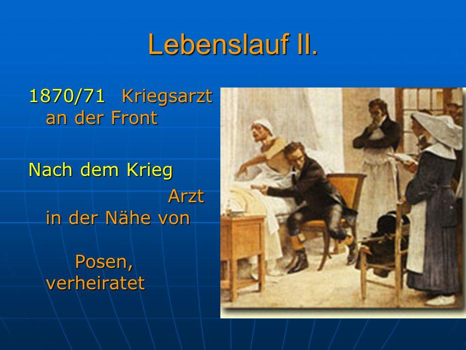 Lebenslauf II. 1870/71 Kriegsarzt an der Front Nach dem Krieg Arzt in der Nähe von Posen, verheiratet