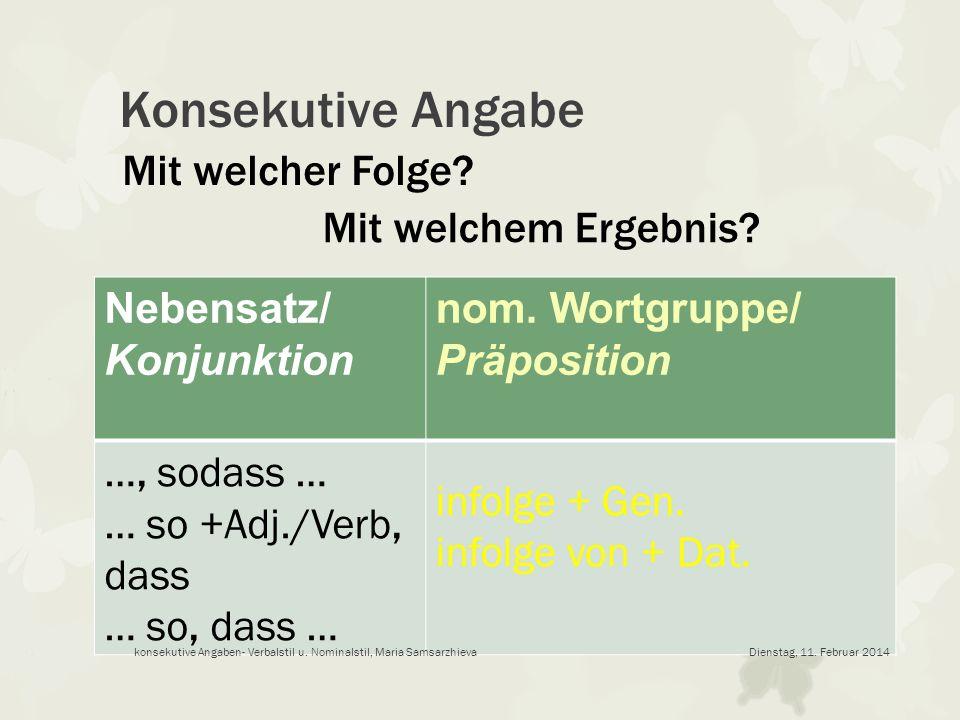 Konsekutive Angabe Nebensatz/ Konjunktion nom. Wortgruppe/ Präposition …, sodass … … so +Adj./Verb, dass … so, dass … infolge + Gen. infolge von + Dat