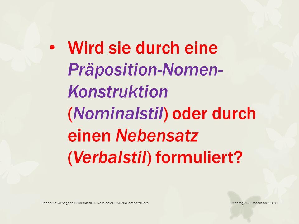Montag, 17. Dezember 2012konsekutive Angaben- Verbalstil u. Nominalstil, Maria Samsarzhieva Wird sie durch eine Präposition-Nomen- Konstruktion (Nomin