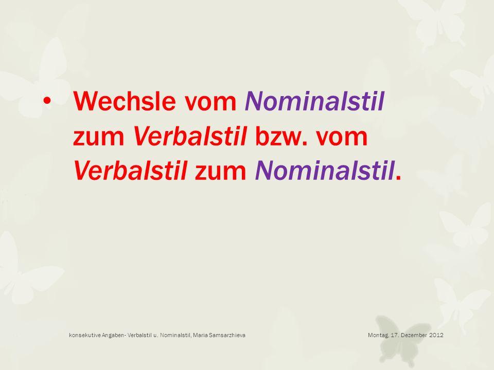 Montag, 17. Dezember 2012konsekutive Angaben- Verbalstil u. Nominalstil, Maria Samsarzhieva Wechsle vom Nominalstil zum Verbalstil bzw. vom Verbalstil