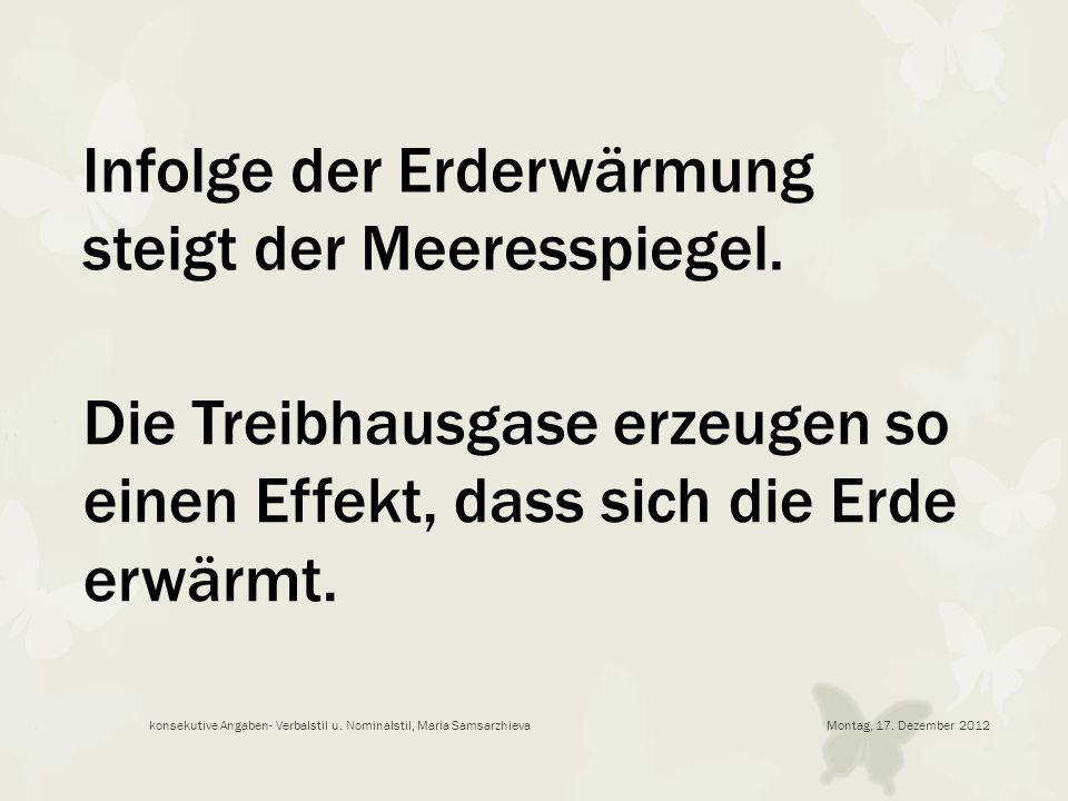 Montag, 17. Dezember 2012konsekutive Angaben- Verbalstil u. Nominalstil, Maria Samsarzhieva Infolge der Erderwärmung steigt der Meeresspiegel. Die Tre