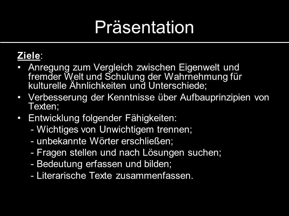 Präsentation Ziele: Anregung zum Vergleich zwischen Eigenwelt und fremder Welt und Schulung der Wahrnehmung für kulturelle Ähnlichkeiten und Unterschi